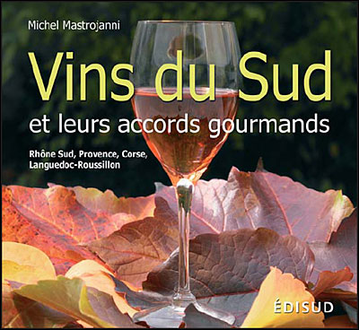 VINS DU SUD ET LEURS ACCORDS GOURMANDS – Michel Mastrojanni – Edition Edisud